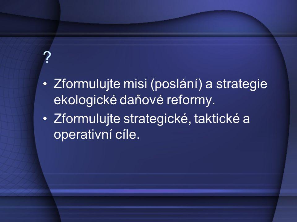 Zformulujte misi (poslání) a strategie ekologické daňové reformy.