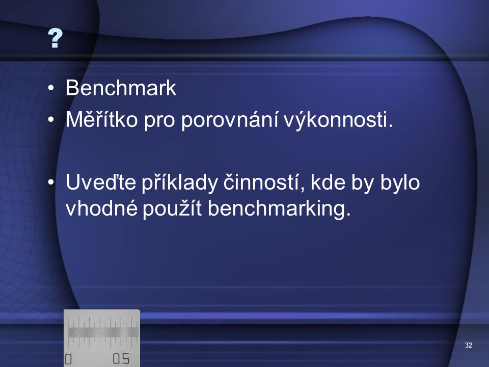 Benchmark Měřítko pro porovnání výkonnosti.