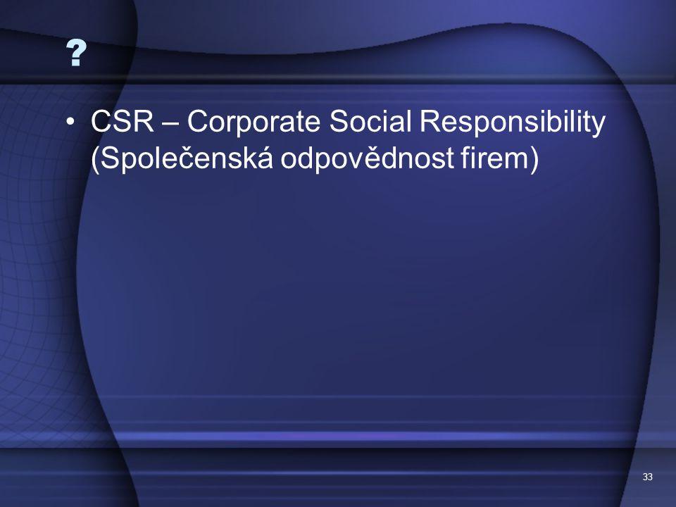 CSR – Corporate Social Responsibility (Společenská odpovědnost firem) 33