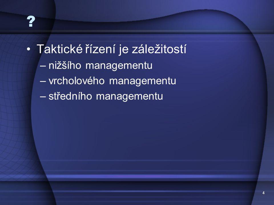 Taktické řízení je záležitostí nižšího managementu