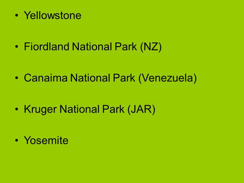 Yellowstone Fiordland National Park (NZ) Canaima National Park (Venezuela) Kruger National Park (JAR)