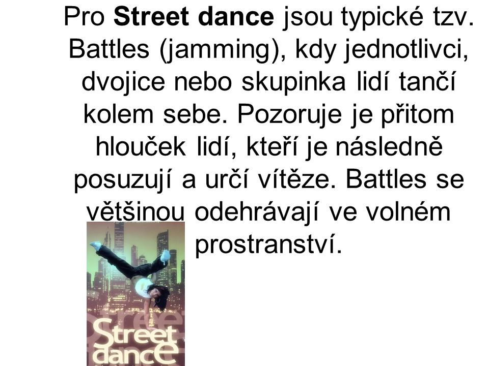 Pro Street dance jsou typické tzv