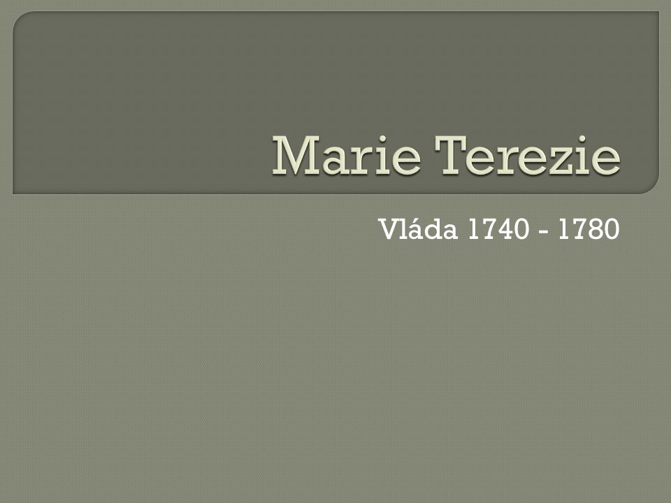 Marie Terezie Vláda 1740 - 1780