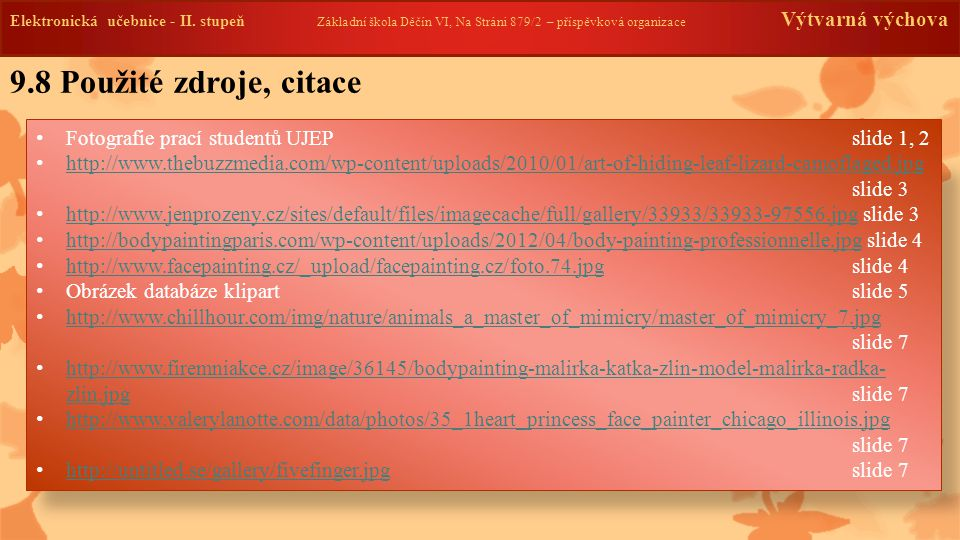 9.8 Použité zdroje, citace Fotografie prací studentů UJEP slide 1, 2