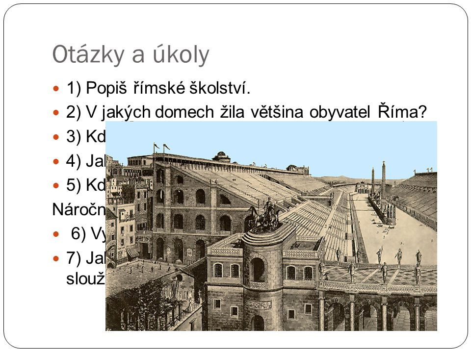 Otázky a úkoly 1) Popiš římské školství.