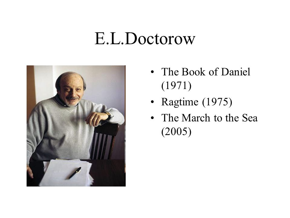 E.L.Doctorow The Book of Daniel (1971) Ragtime (1975)