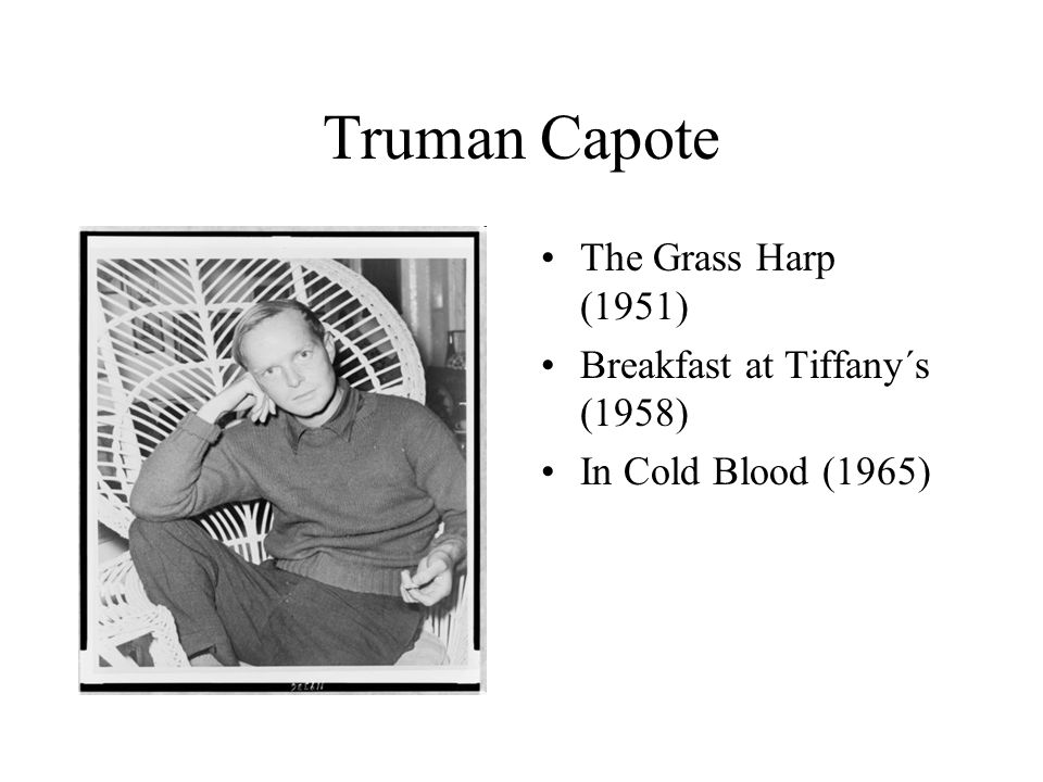 Truman Capote The Grass Harp (1951) Breakfast at Tiffany´s (1958)