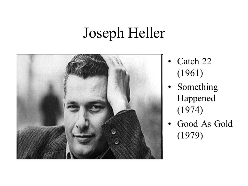 Joseph Heller Catch 22 (1961) Something Happened (1974)
