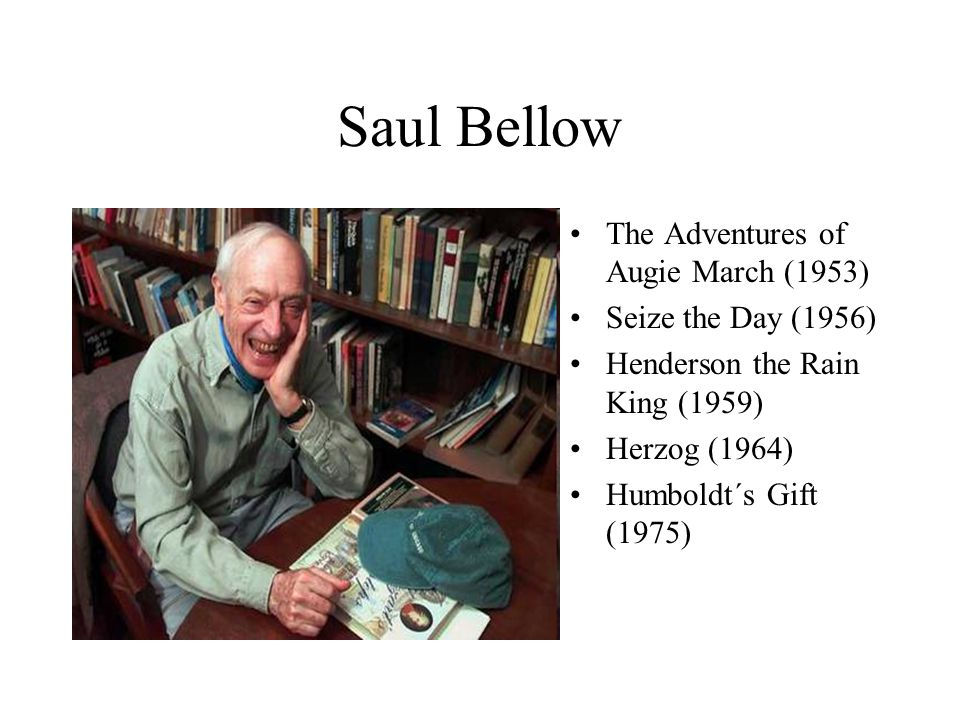 Saul Bellow The Adventures of Augie March (1953) Seize the Day (1956)
