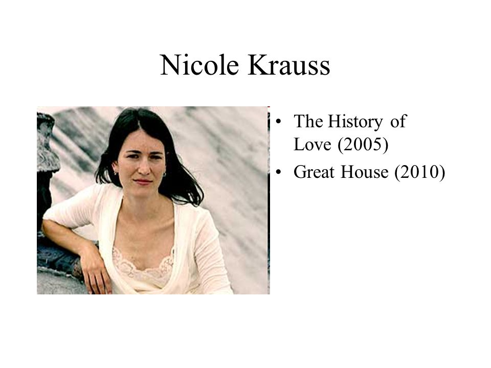 Nicole Krauss The History of Love (2005) Great House (2010)