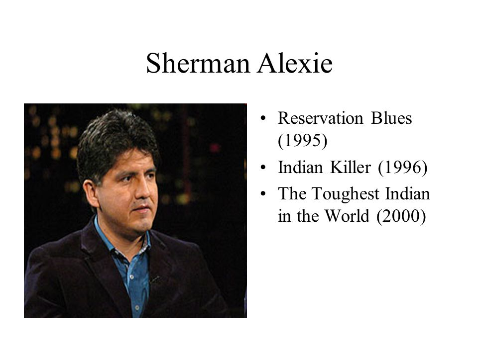 Sherman Alexie Reservation Blues (1995) Indian Killer (1996)