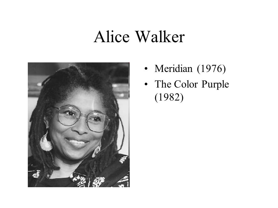 Alice Walker Meridian (1976) The Color Purple (1982)