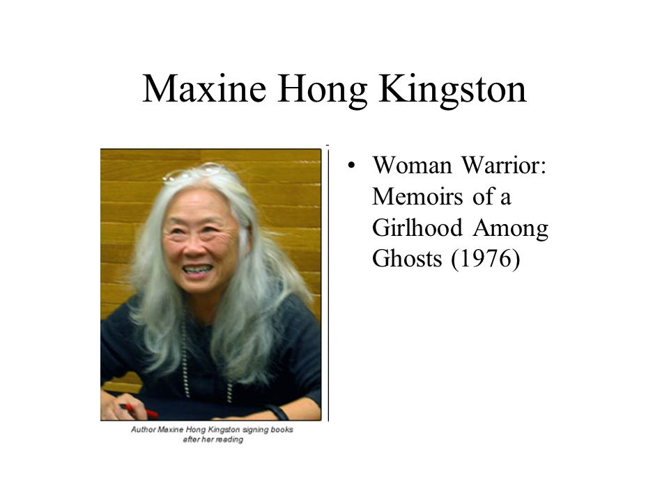 Maxine Hong Kingston Woman Warrior: Memoirs of a Girlhood Among Ghosts (1976)