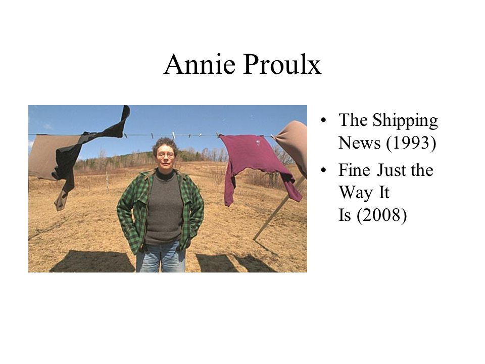 Annie Proulx The Shipping News (1993) Fine Just the Way It Is (2008)