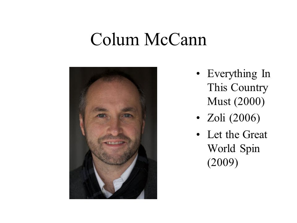 Colum McCann Everything In This Country Must (2000) Zoli (2006)