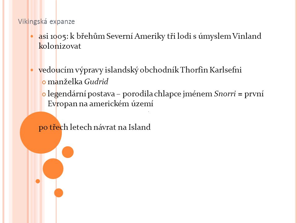vedoucím výpravy islandský obchodník Thorfin Karlsefni manželka Gudrid