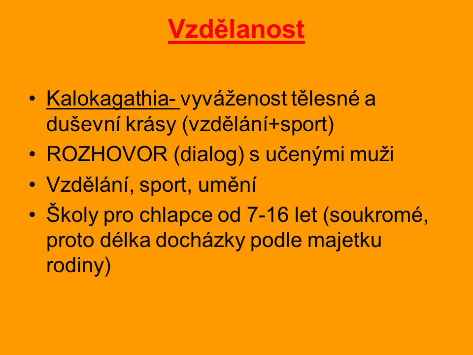 Vzdělanost Kalokagathia- vyváženost tělesné a duševní krásy (vzdělání+sport) ROZHOVOR (dialog) s učenými muži.