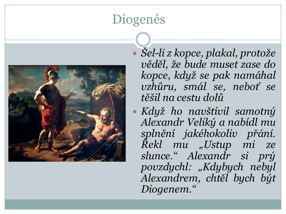 Diogenés Šel-li z kopce, plakal, protože věděl, že bude muset zase do kopce, když se pak namáhal vzhůru, smál se, neboť se těšil na cestu dolů.