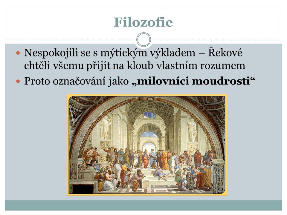 Filozofie Nespokojili se s mýtickým výkladem – Řekové chtěli všemu přijít na kloub vlastním rozumem.