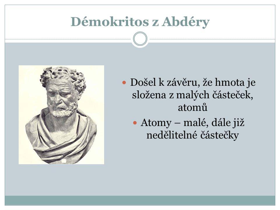 Démokritos z Abdéry Došel k závěru, že hmota je složena z malých částeček, atomů.