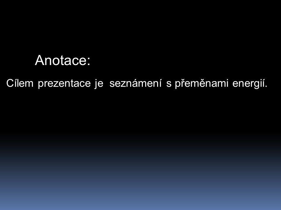 Anotace: Cílem prezentace je seznámení s přeměnami energií.