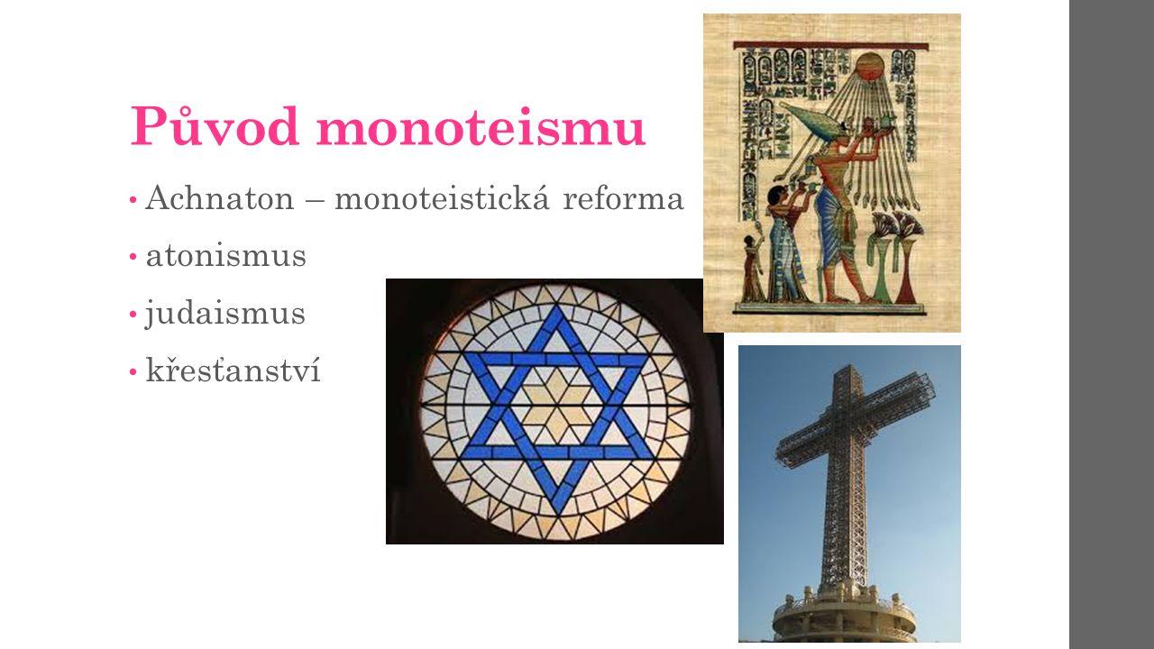 Původ monoteismu Achnaton – monoteistická reforma atonismus judaismus