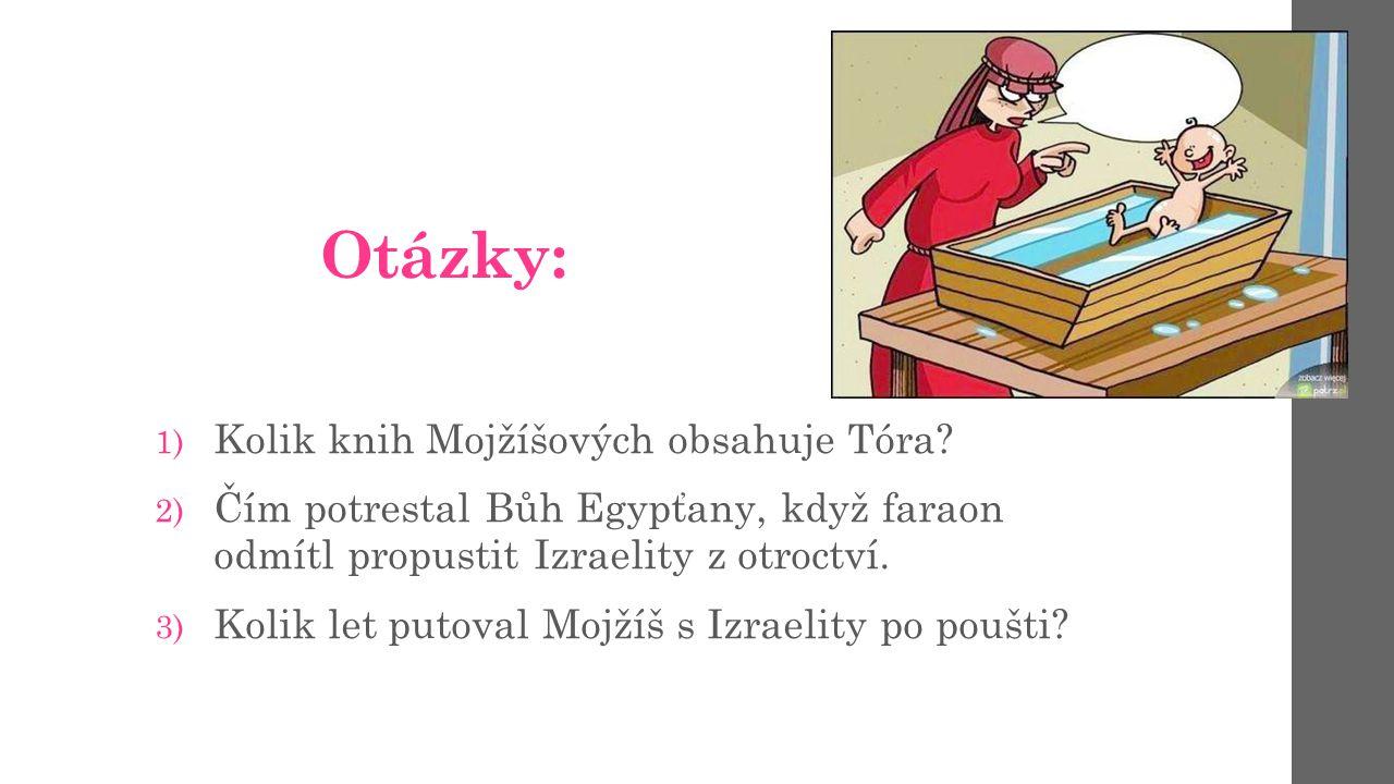 Otázky: Kolik knih Mojžíšových obsahuje Tóra