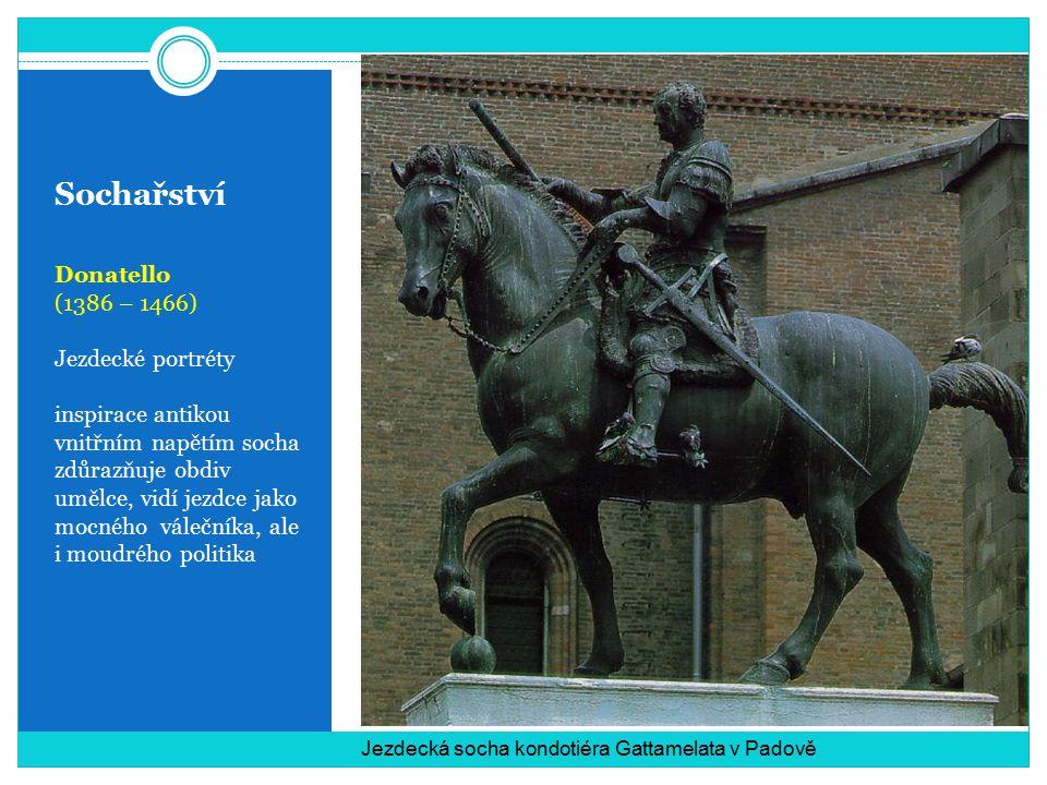 Sochařství Donatello (1386 – 1466) Jezdecké portréty inspirace antikou