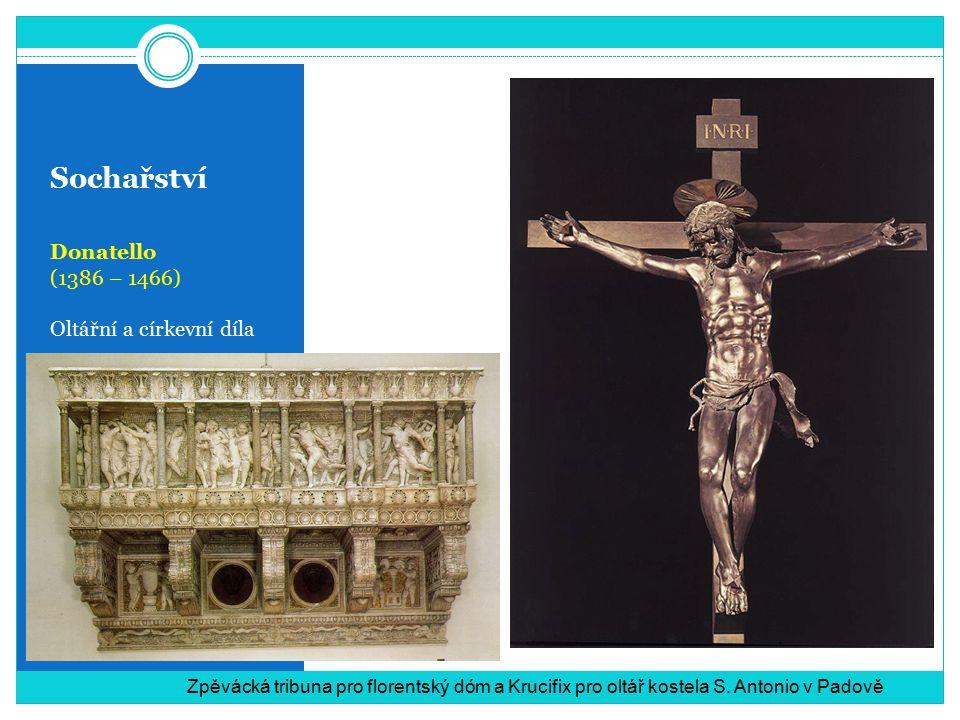 Sochařství Donatello (1386 – 1466) Oltářní a církevní díla