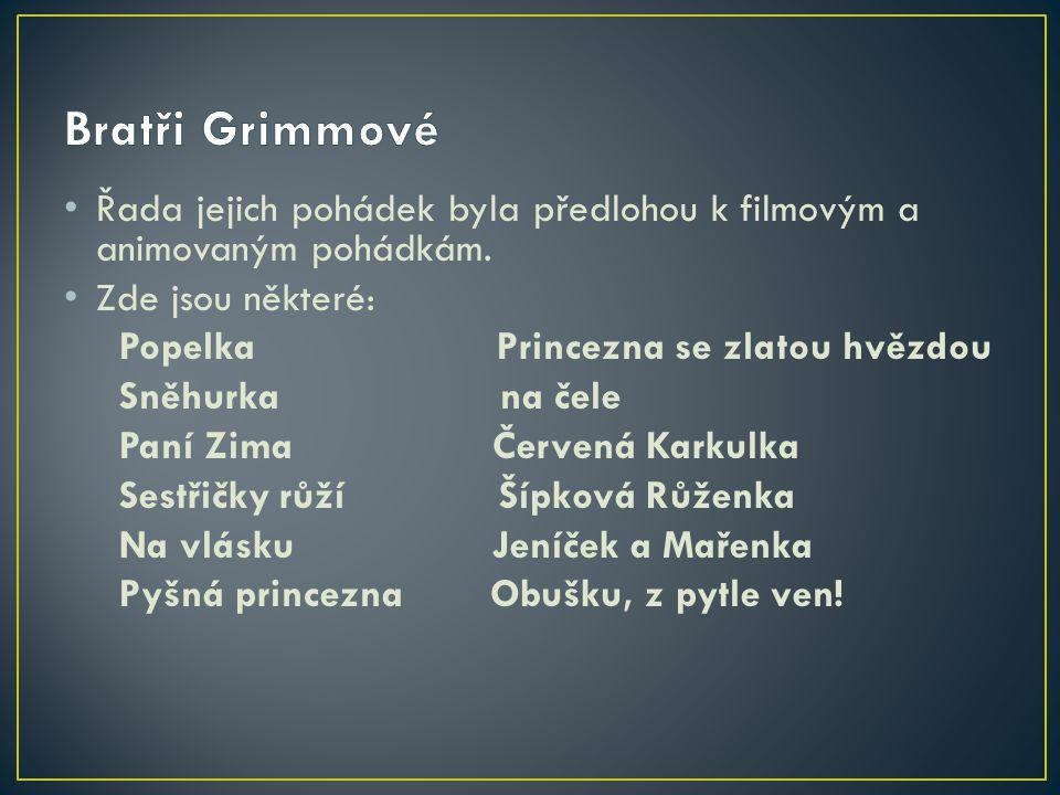 Bratři Grimmové Řada jejich pohádek byla předlohou k filmovým a animovaným pohádkám. Zde jsou některé: