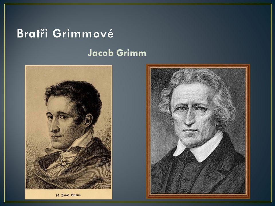 Bratři Grimmové Jacob Grimm