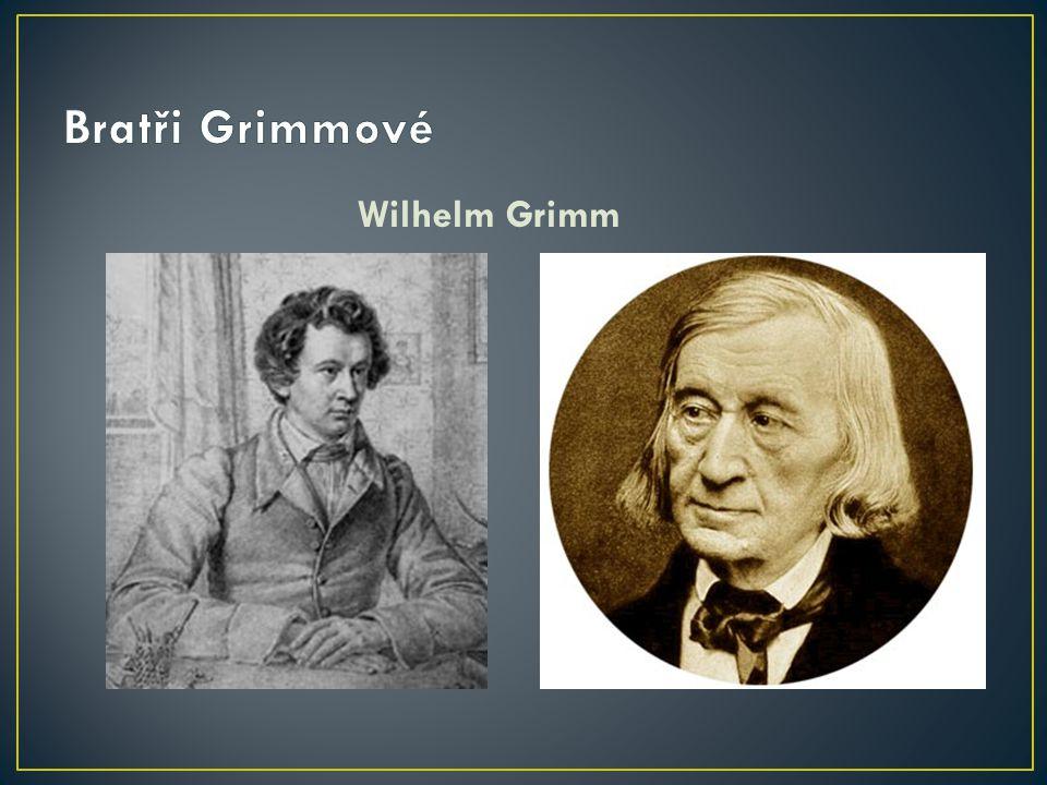Bratři Grimmové Wilhelm Grimm