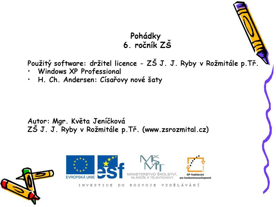 Pohádky 6. ročník ZŠ. Použitý software: držitel licence - ZŠ J. J. Ryby v Rožmitále p.Tř. Windows XP Professional.