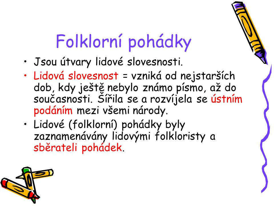 Folklorní pohádky Jsou útvary lidové slovesnosti.