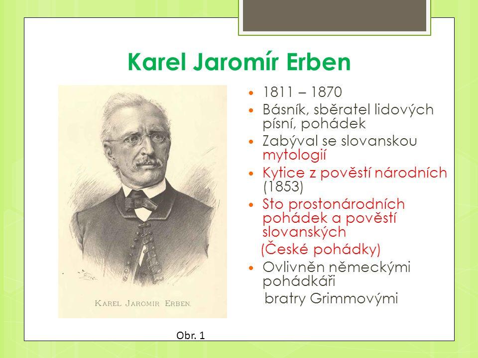Karel Jaromír Erben 1811 – 1870. Básník, sběratel lidových písní, pohádek. Zabýval se slovanskou mytologií.