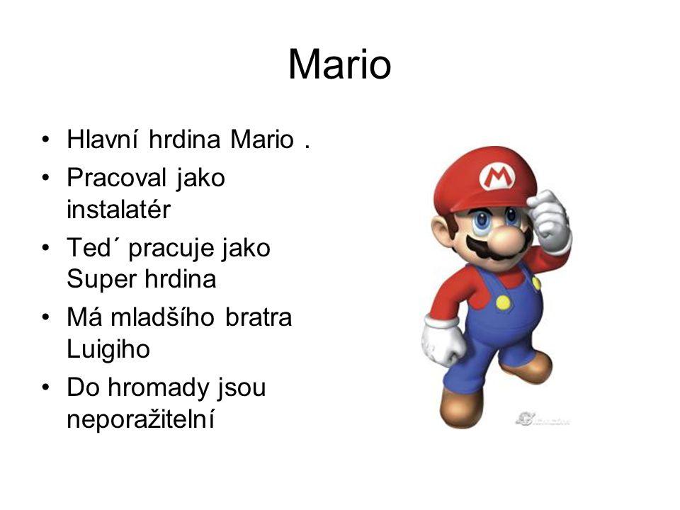 Mario Hlavní hrdina Mario . Pracoval jako instalatér