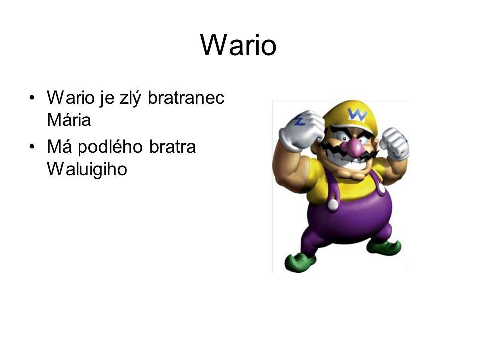 Wario Wario je zlý bratranec Mária Má podlého bratra Waluigiho