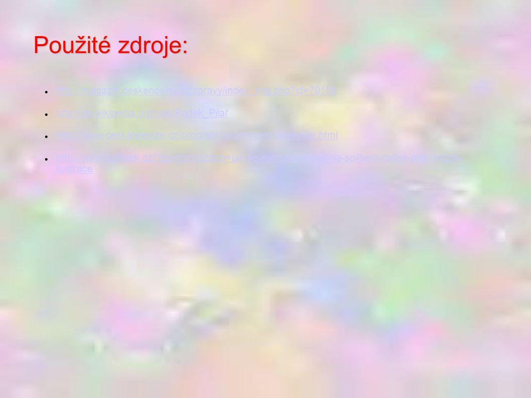 Použité zdroje: http://magazin.ceskenoviny.cz/zpravy/index_img.php id=70158. http://cs.wikipedia.org/wiki/Radek_Pilař.