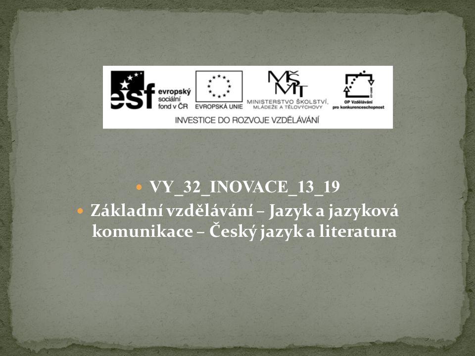 VY_32_INOVACE_13_19 Základní vzdělávání – Jazyk a jazyková komunikace – Český jazyk a literatura