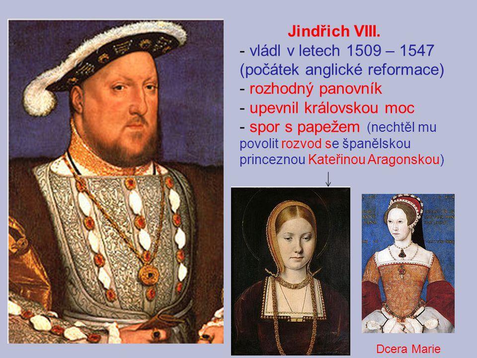 (počátek anglické reformace) rozhodný panovník upevnil královskou moc