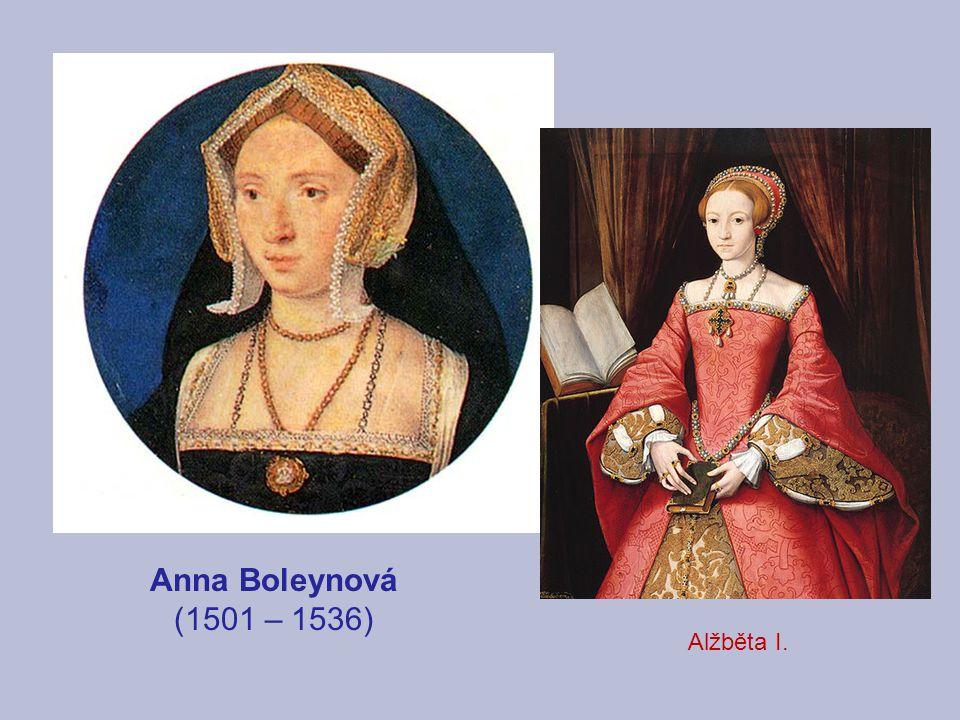Anna Boleynová (1501 – 1536) Alžběta I.
