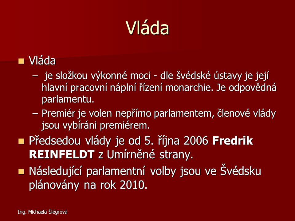 Vláda Vláda. je složkou výkonné moci - dle švédské ústavy je její hlavní pracovní náplní řízení monarchie. Je odpovědná parlamentu.