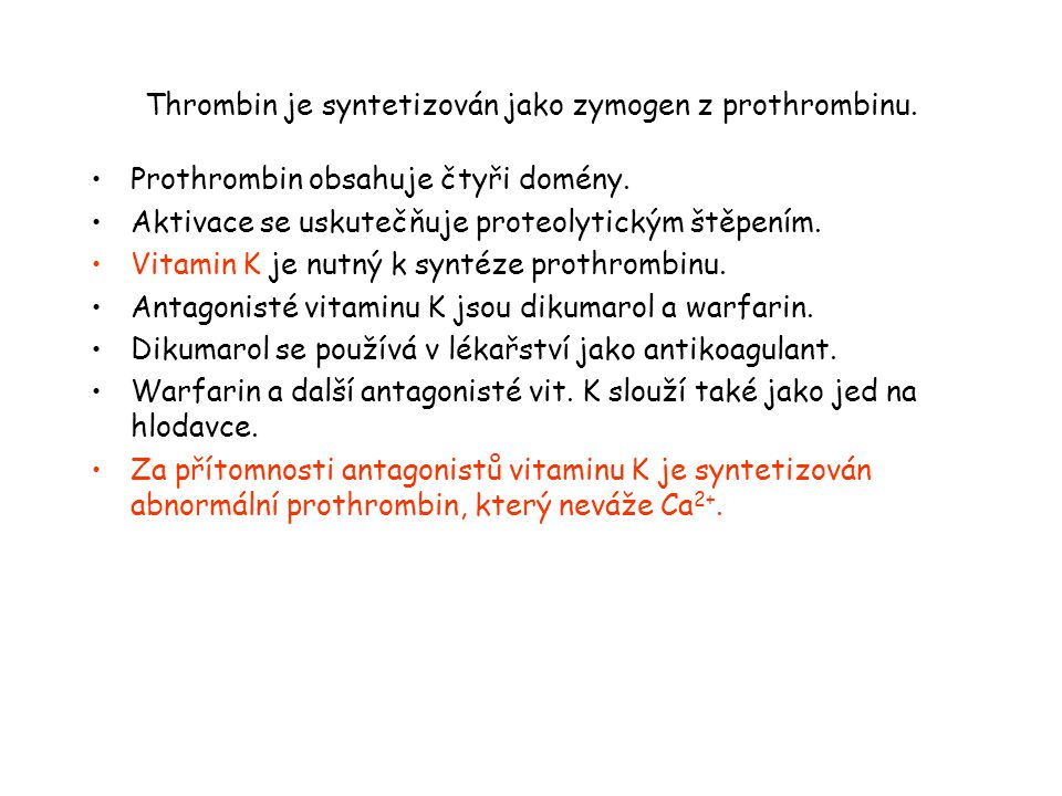 Thrombin je syntetizován jako zymogen z prothrombinu.