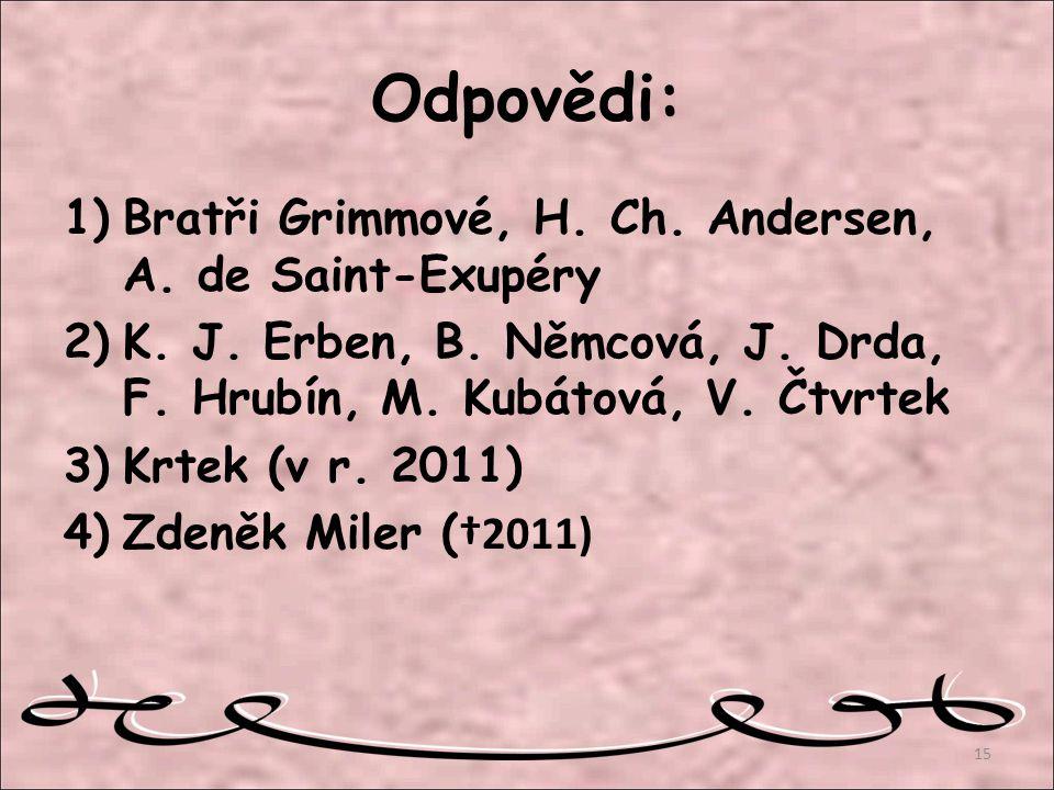 Odpovědi: Bratři Grimmové, H. Ch. Andersen, A. de Saint-Exupéry