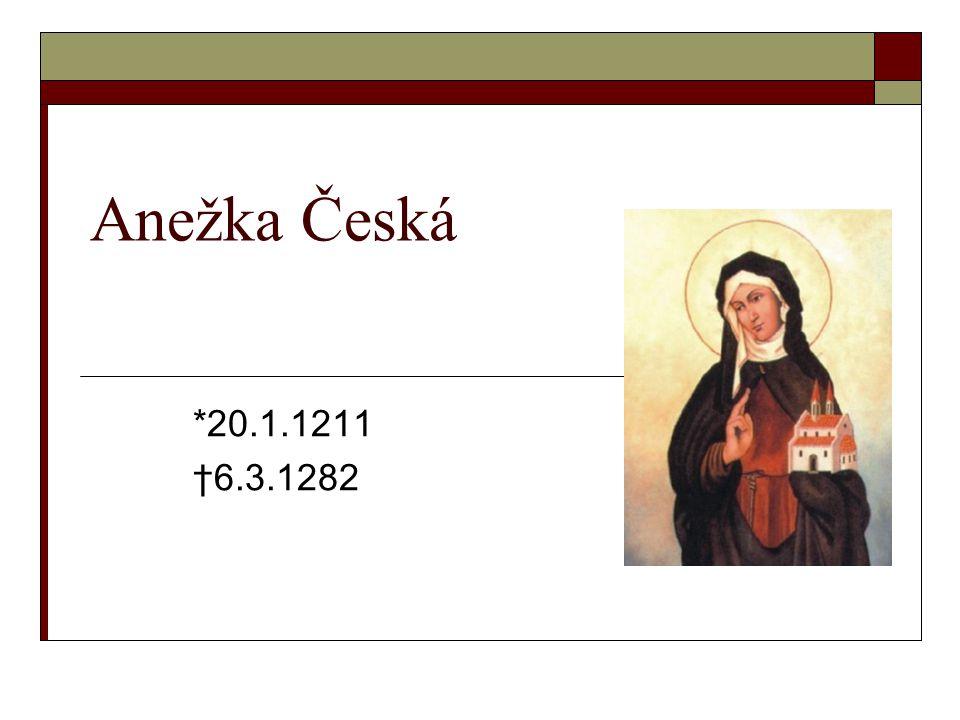 Anežka Česká *20.1.1211 †6.3.1282