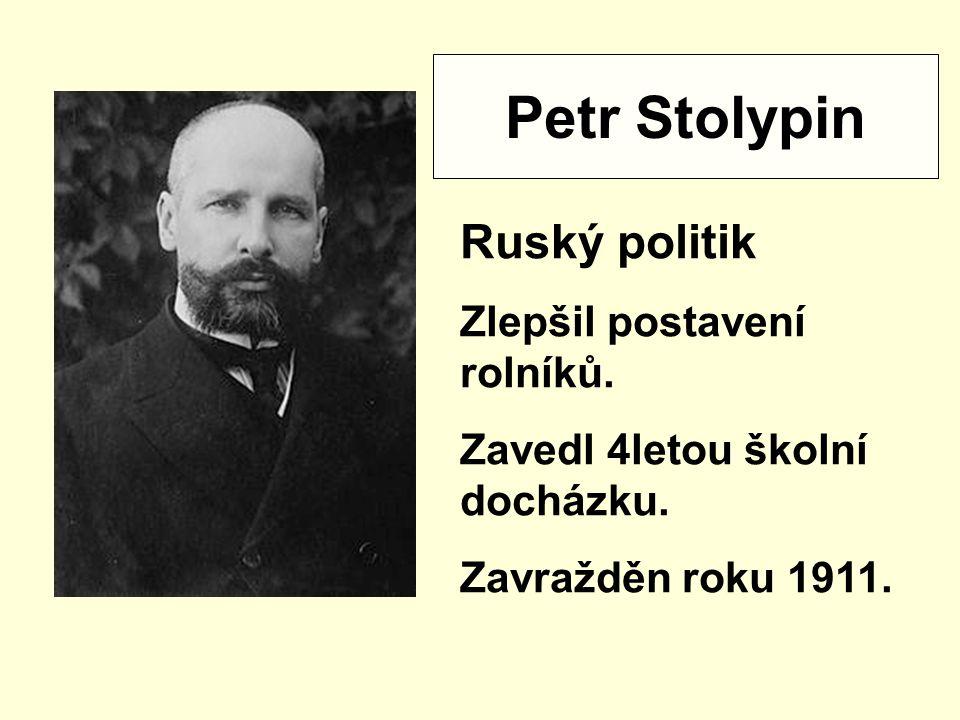 Petr Stolypin Ruský politik Zlepšil postavení rolníků.
