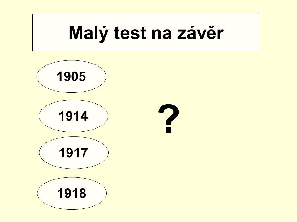 Malý test na závěr 1905 1914 1917 1918