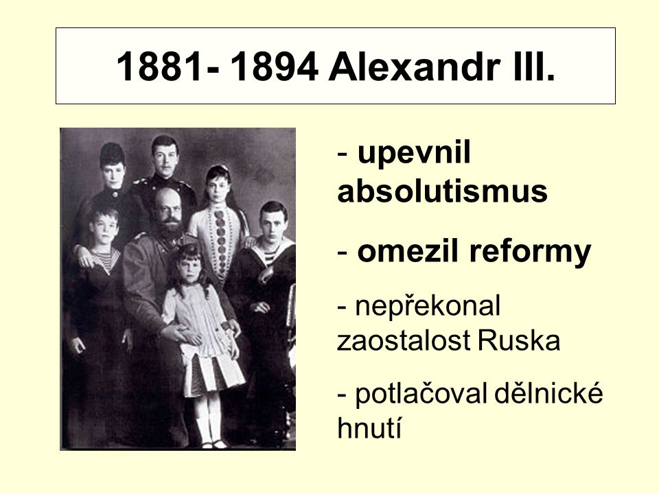1881- 1894 Alexandr III. upevnil absolutismus omezil reformy