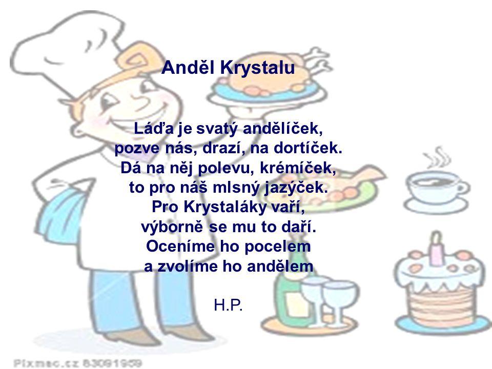Anděl Krystalu Láďa je svatý andělíček, pozve nás, drazí, na dortíček.