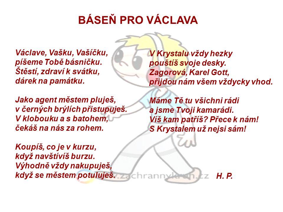 BÁSEŇ PRO VÁCLAVA Václave, Vašku, Vašíčku, píšeme Tobě básničku.
